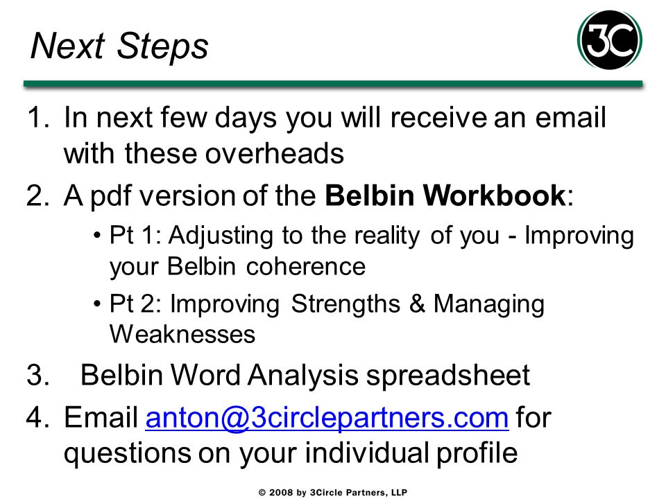 Next Steps In next few days you will receive an email with these overheads. A pdf version of the Belbin Workbook: