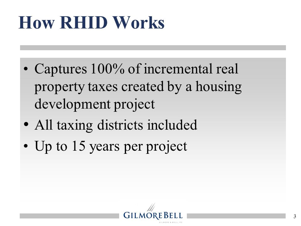 How RHID Works Captures 100% of incremental real property taxes created by a housing development project.