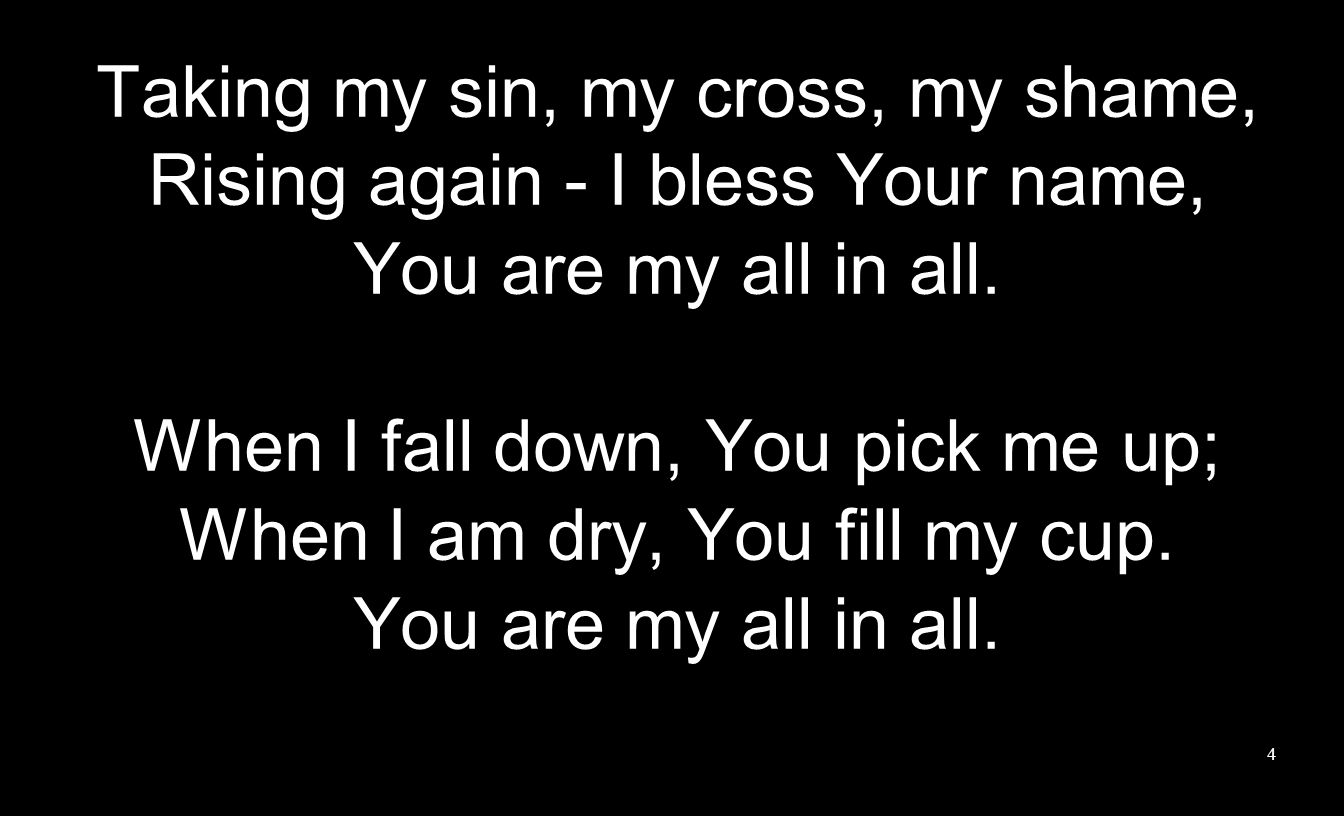 Taking my sin, my cross, my shame, Rising again - I bless Your name,