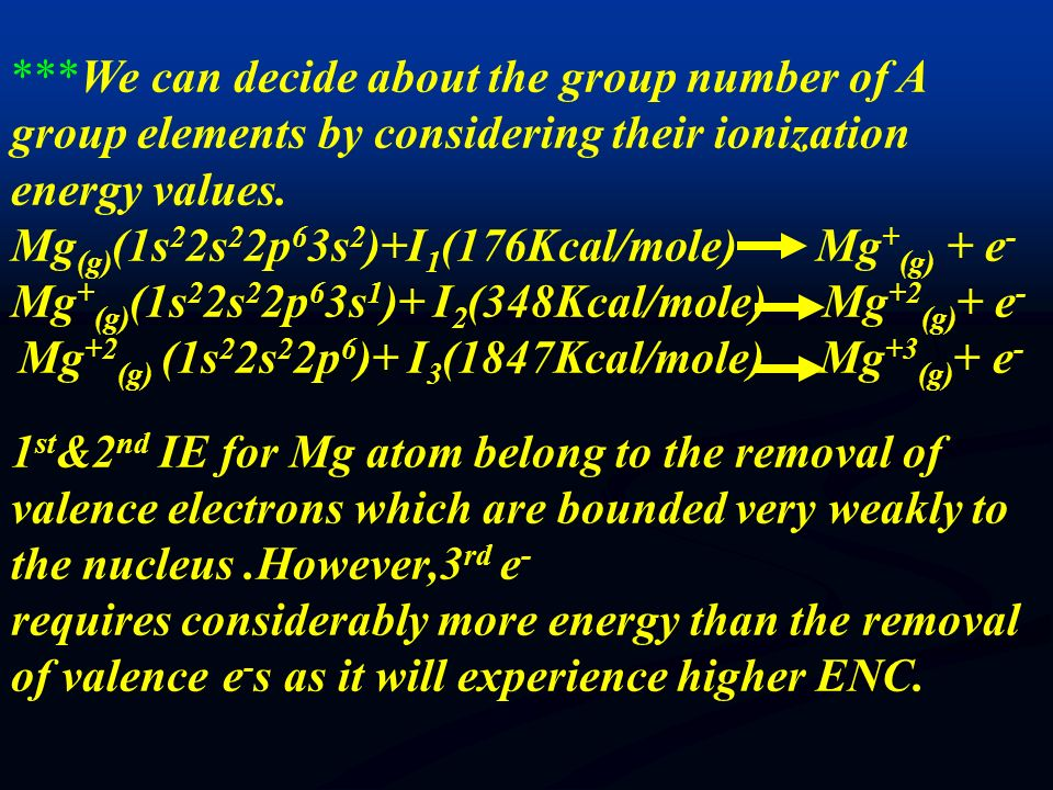***We can decide about the group number of A group elements by considering their ionization energy values.