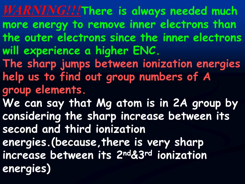 WARNING!!!There is always needed much more energy to remove inner electrons than the outer electrons since the inner electrons will experience a higher ENC.
