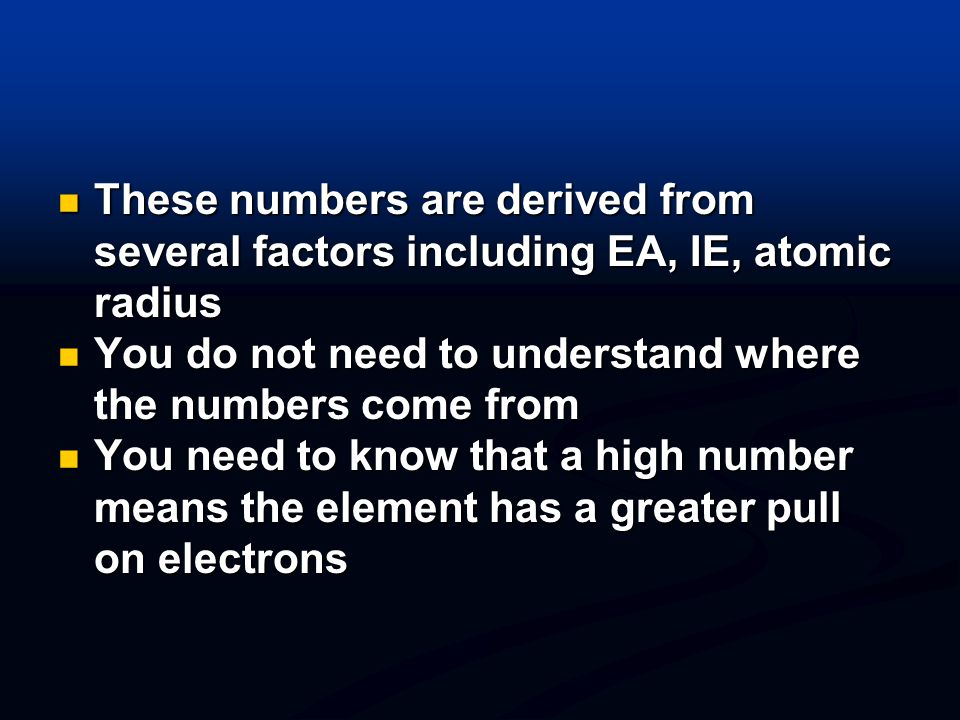 These numbers are derived from several factors including EA, IE, atomic radius