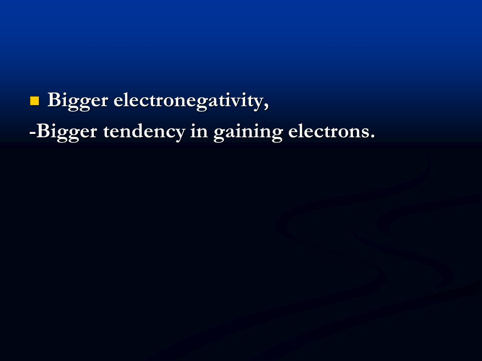 Bigger electronegativity,