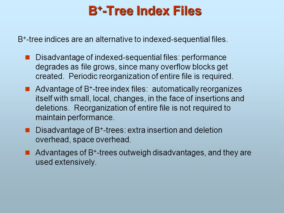 B+-tree indices are an alternative to indexed-sequential files.