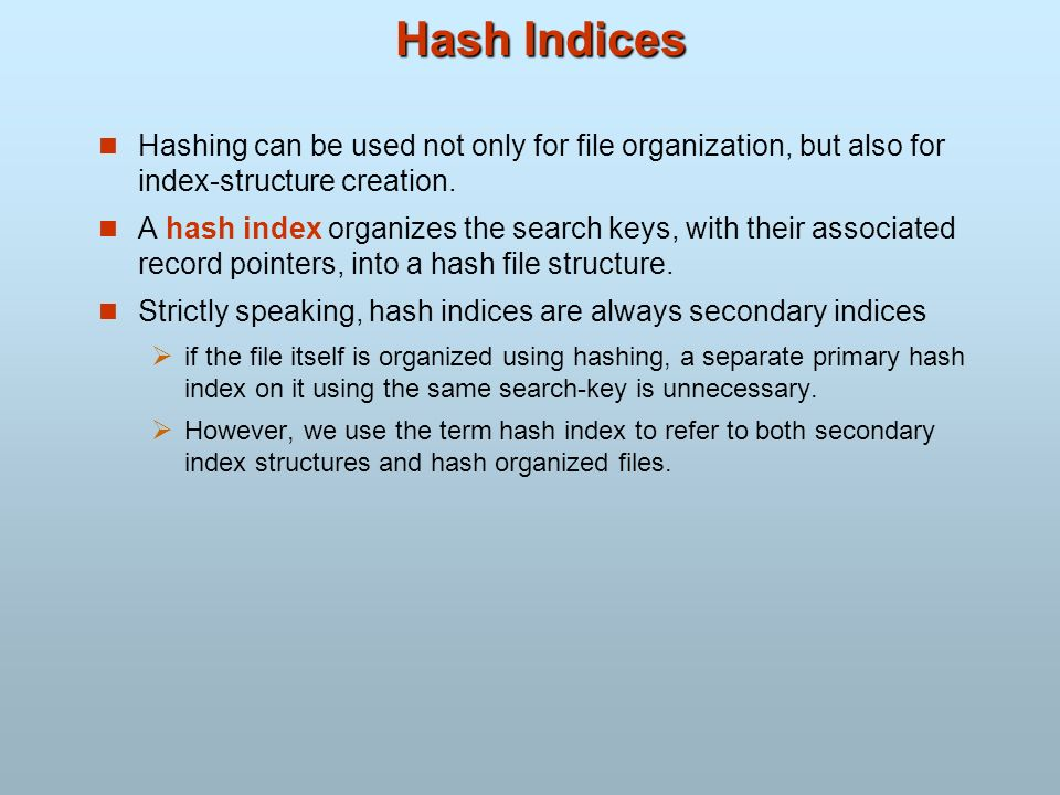 Hash Indices Hashing can be used not only for file organization, but also for index-structure creation.
