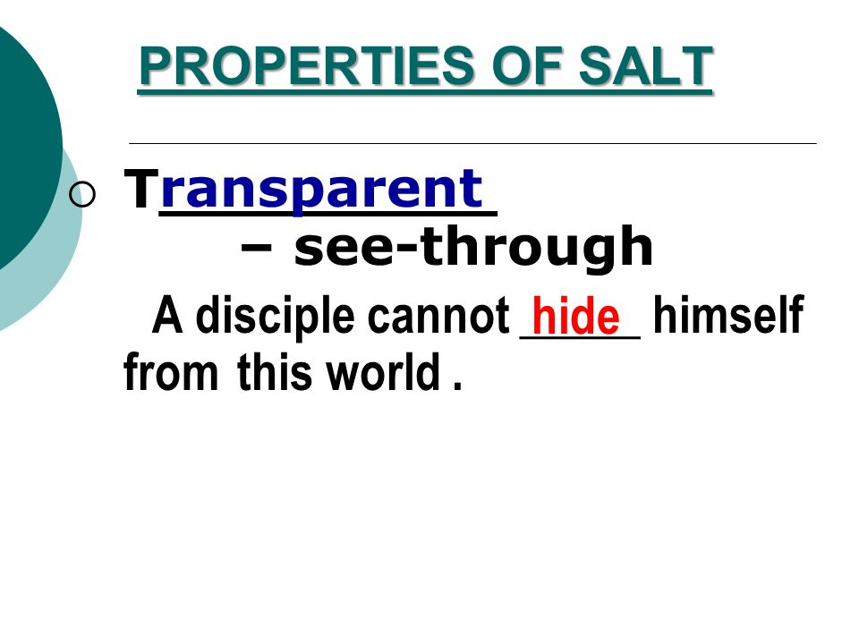PROPERTIES OF SALT ransparent. T_________ – see-through. A disciple cannot _____ himself from this world .