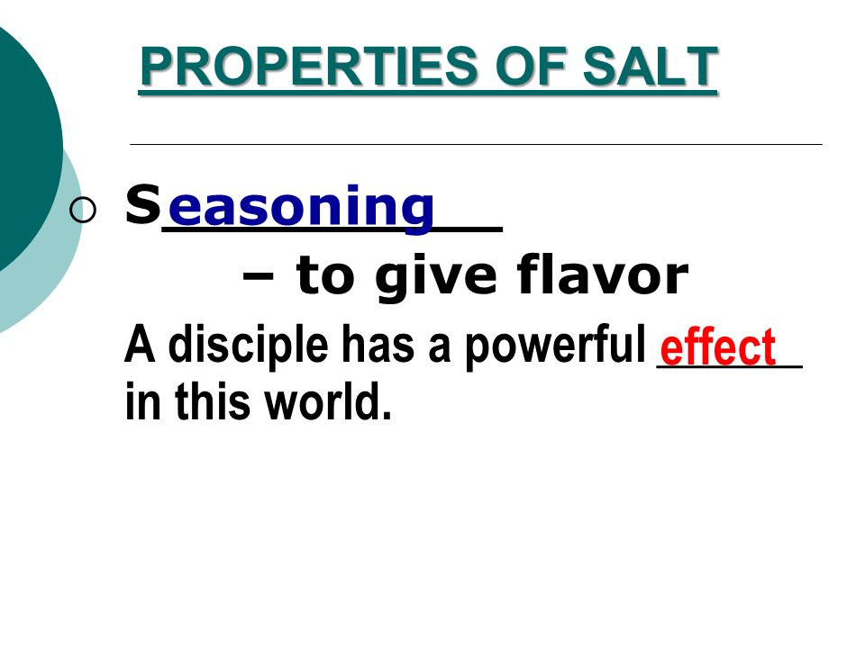 PROPERTIES OF SALT S_________. – to give flavor. A disciple has a powerful ______ in this world.