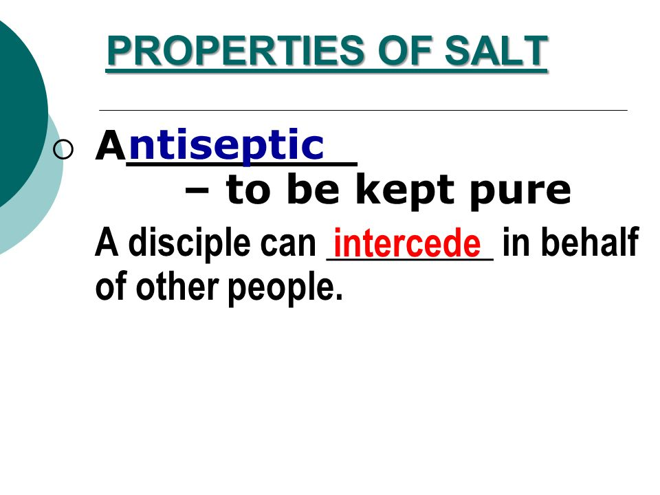 PROPERTIES OF SALT ntiseptic. A________ – to be kept pure. A disciple can _________ in behalf of other people.