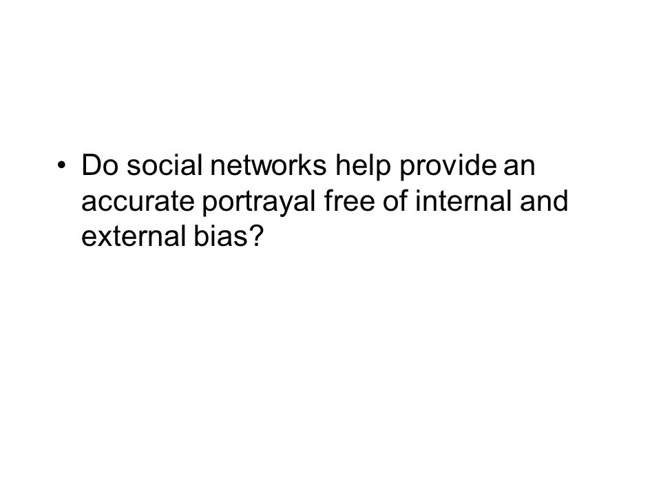 Do social networks help provide an accurate portrayal free of internal and external bias