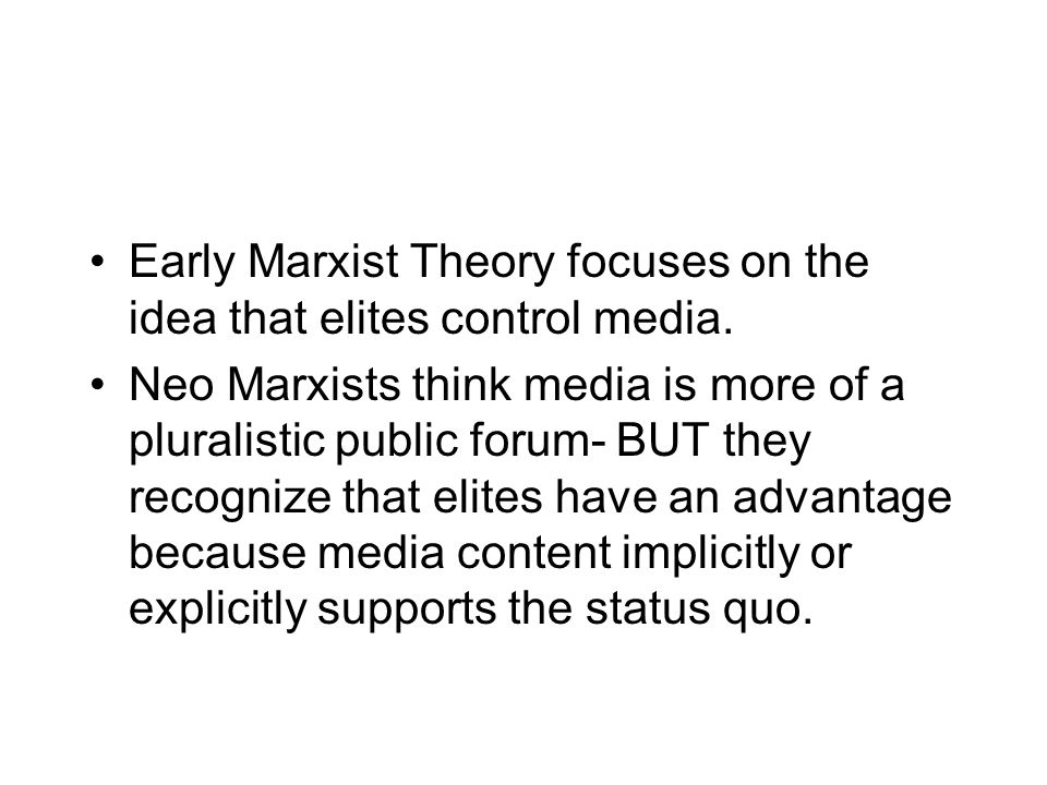 Early Marxist Theory focuses on the idea that elites control media.