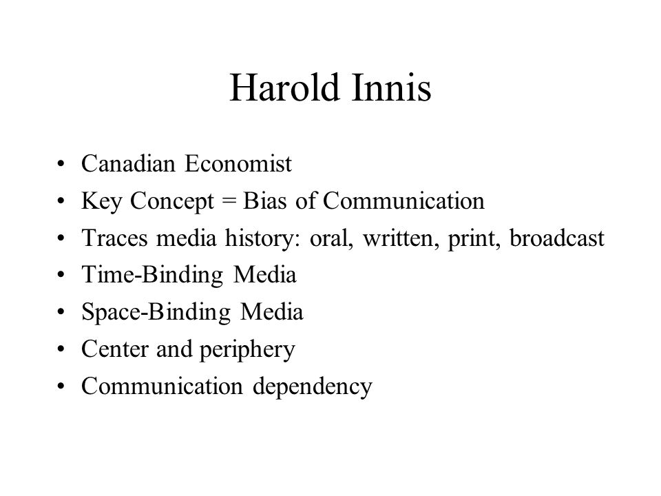 Harold Innis Canadian Economist Key Concept = Bias of Communication