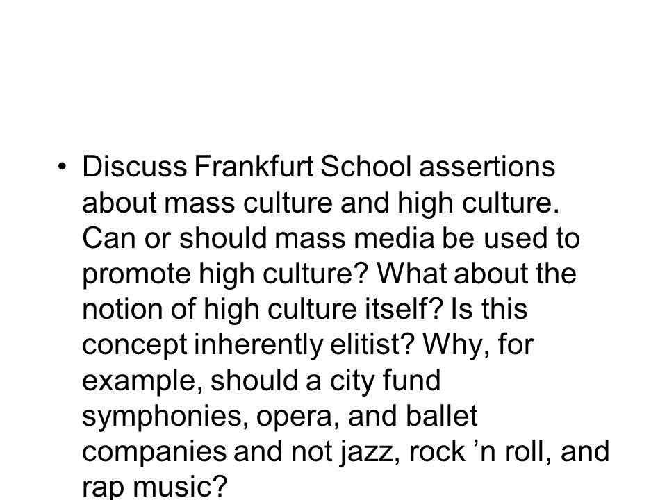 Discuss Frankfurt School assertions about mass culture and high culture.