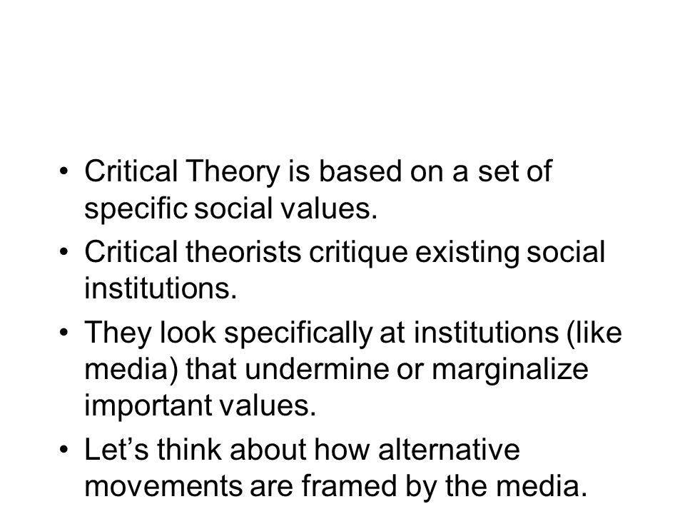 Critical Theory is based on a set of specific social values.