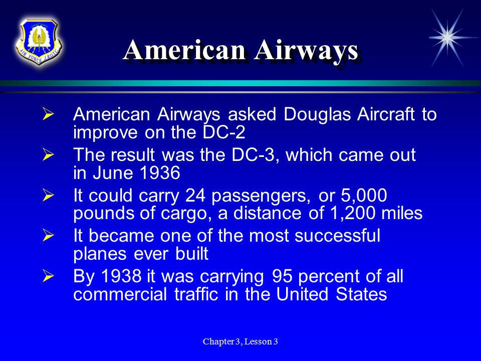 American Airways American Airways asked Douglas Aircraft to improve on the DC-2. The result was the DC-3, which came out in June 1936.