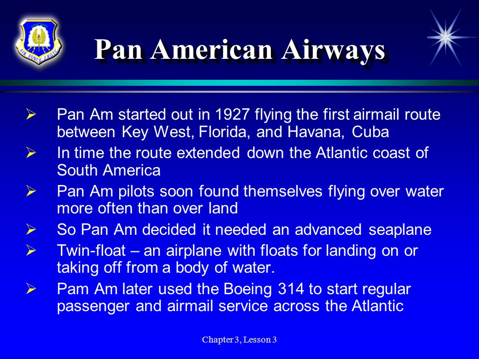 Pan American Airways Pan Am started out in 1927 flying the first airmail route between Key West, Florida, and Havana, Cuba.