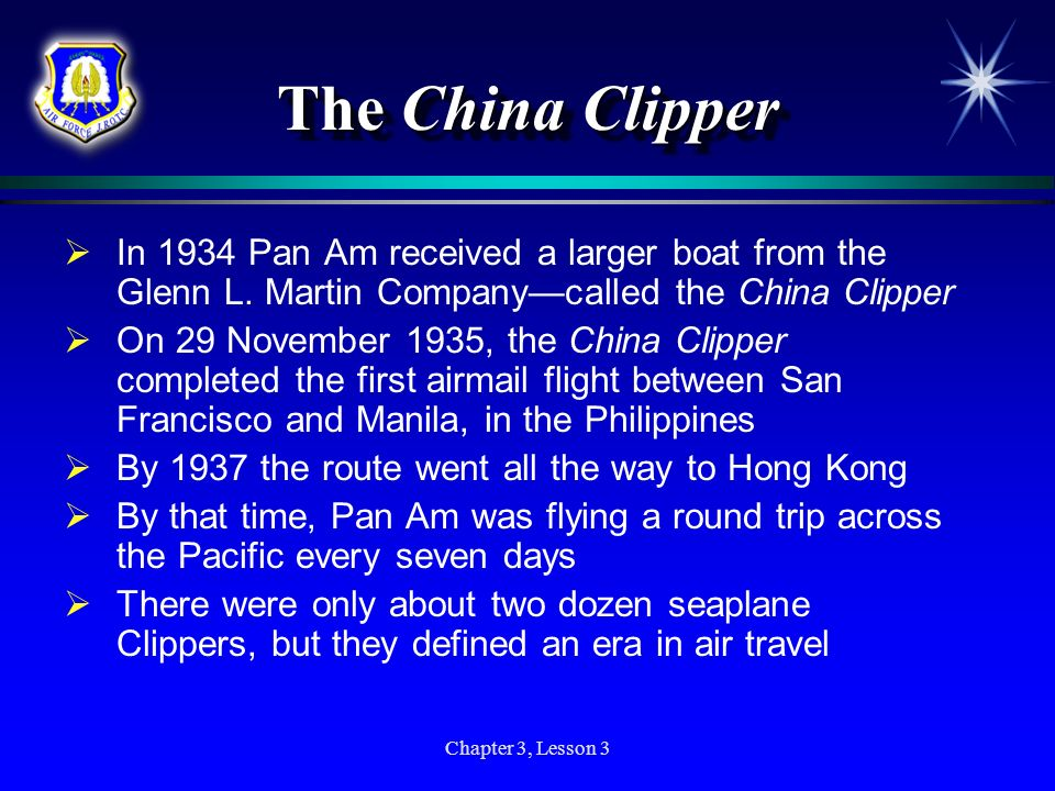 The China Clipper In 1934 Pan Am received a larger boat from the Glenn L. Martin Company—called the China Clipper.