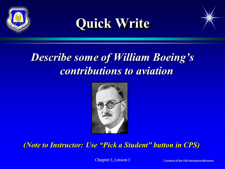 Quick Write Describe some of William Boeing's contributions to aviation. (Note to Instructor: Use Pick a Student button in CPS)