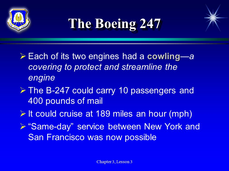 The Boeing 247 Each of its two engines had a cowling—a covering to protect and streamline the engine.