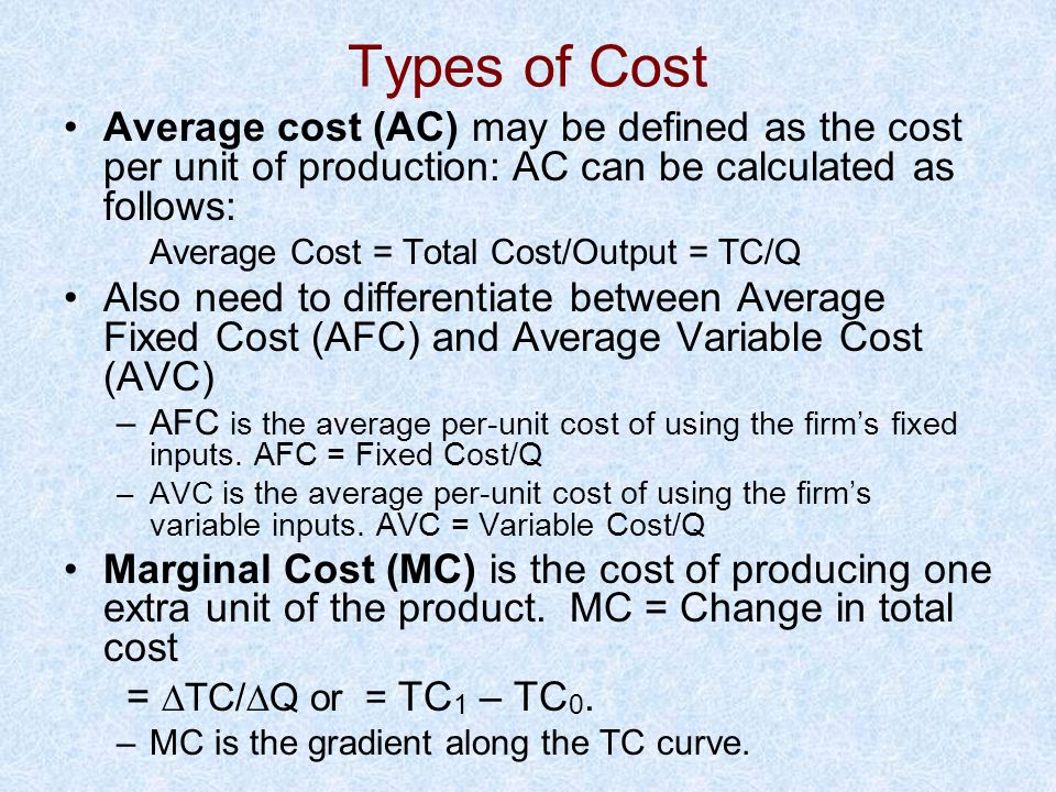 Types of Cost Average cost (AC) may be defined as the cost per unit of production: AC can be calculated as follows: