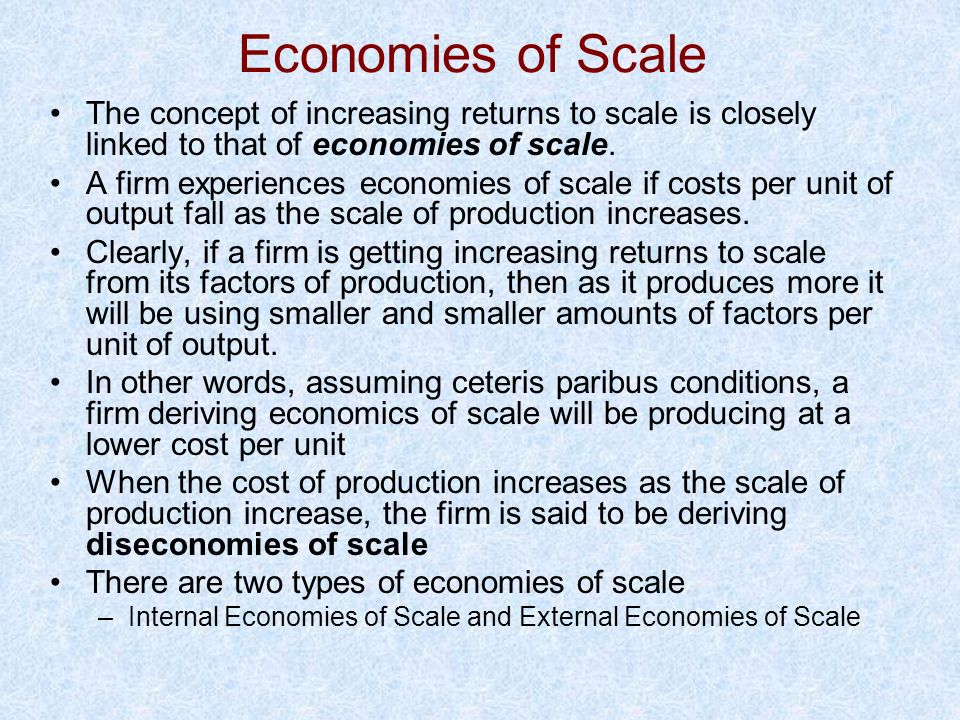 Economies of Scale The concept of increasing returns to scale is closely linked to that of economies of scale.