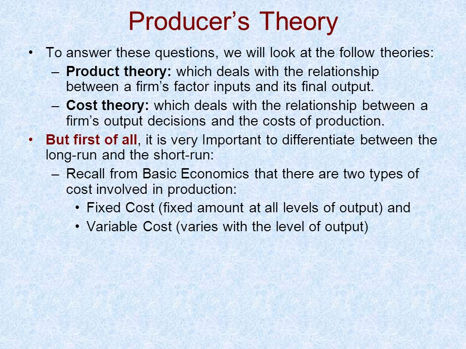Producer's Theory To answer these questions, we will look at the follow theories: