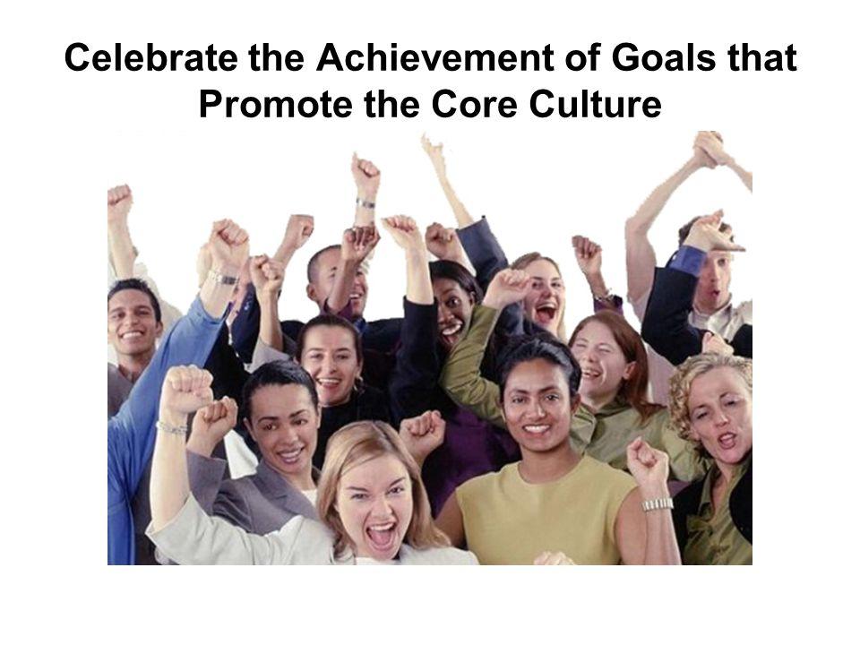 Celebrate the Achievement of Goals that Promote the Core Culture