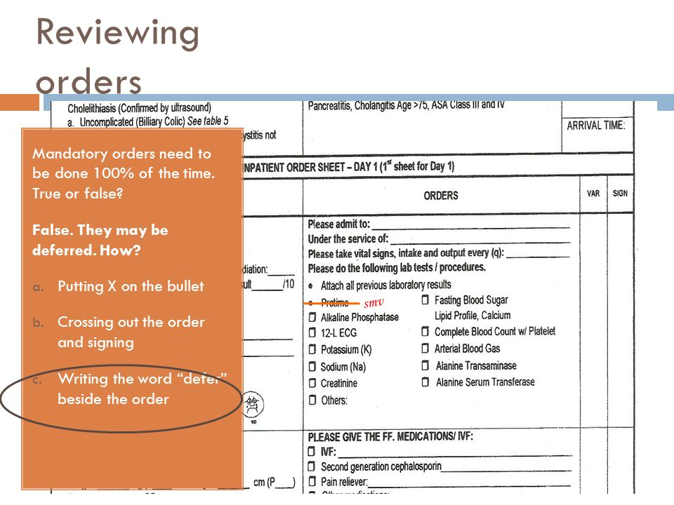 Reviewing orders Mandatory orders need to be done 100% of the time. True or false False. They may be deferred. How