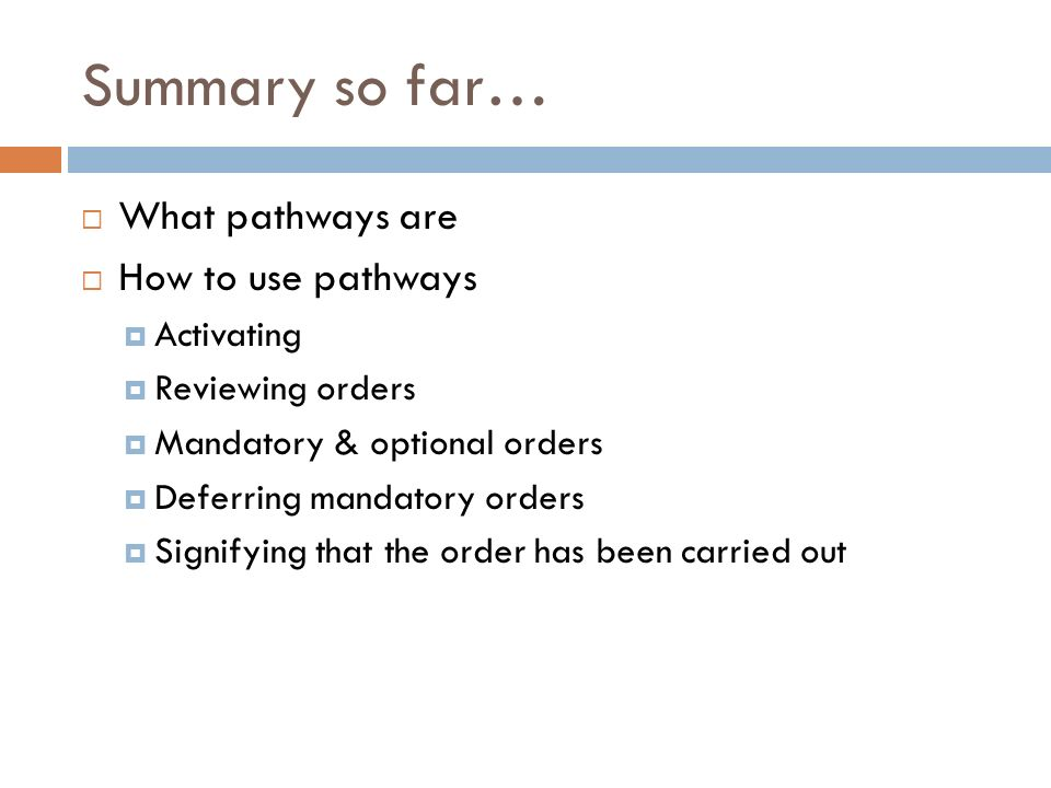 Summary so far… What pathways are How to use pathways Activating