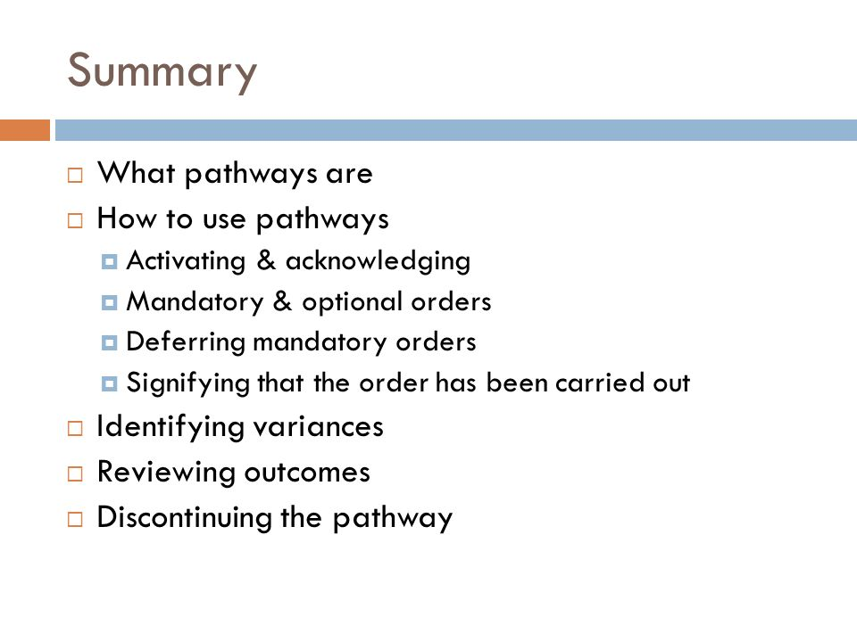 Summary What pathways are How to use pathways Identifying variances