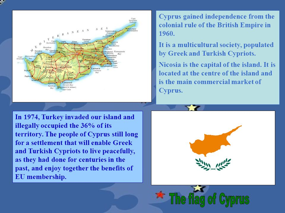 Cyprus gained independence from the colonial rule of the British Empire in 1960.