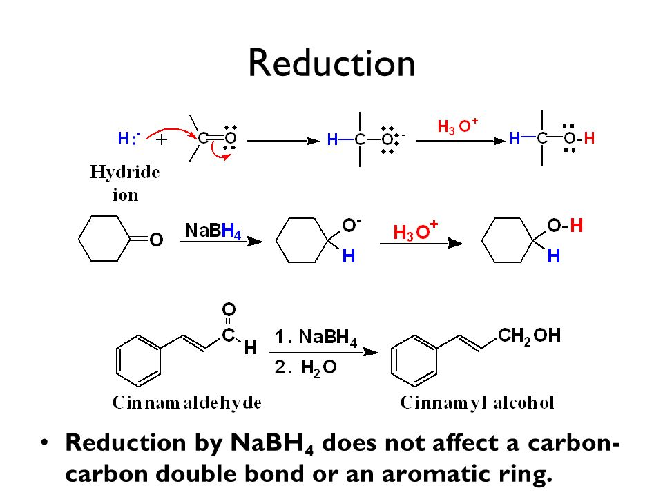 Reduction Reduction by NaBH4 does not affect a carbon-carbon double bond or an aromatic ring.