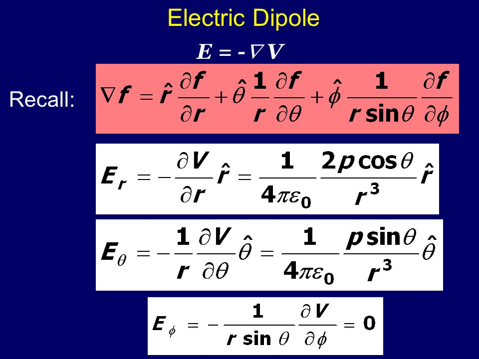 Electric Dipole E = - V Recall: