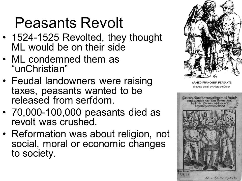 Peasants Revolt 1524-1525 Revolted, they thought ML would be on their side. ML condemned them as unChristian