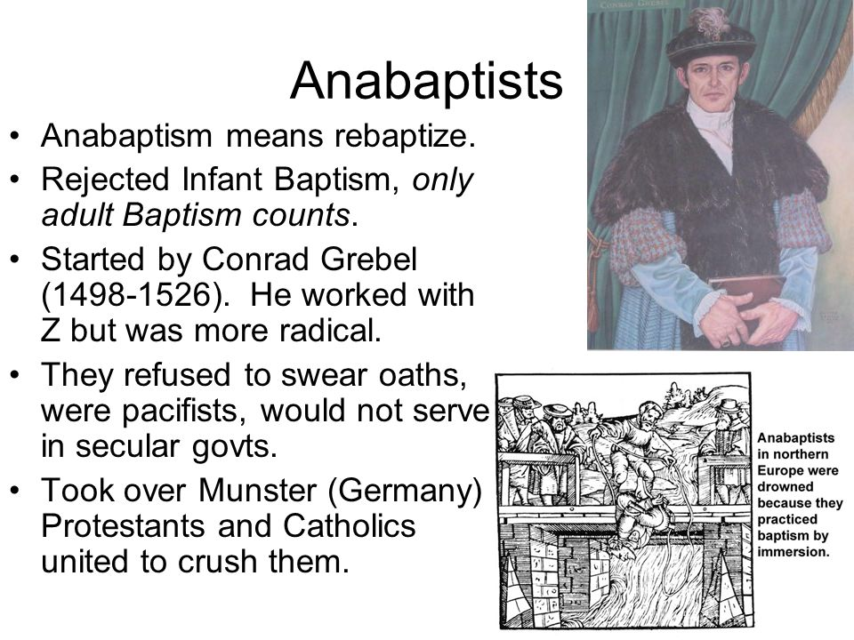 Anabaptists Anabaptism means rebaptize.