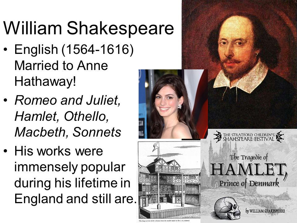 William Shakespeare English (1564-1616) Married to Anne Hathaway!