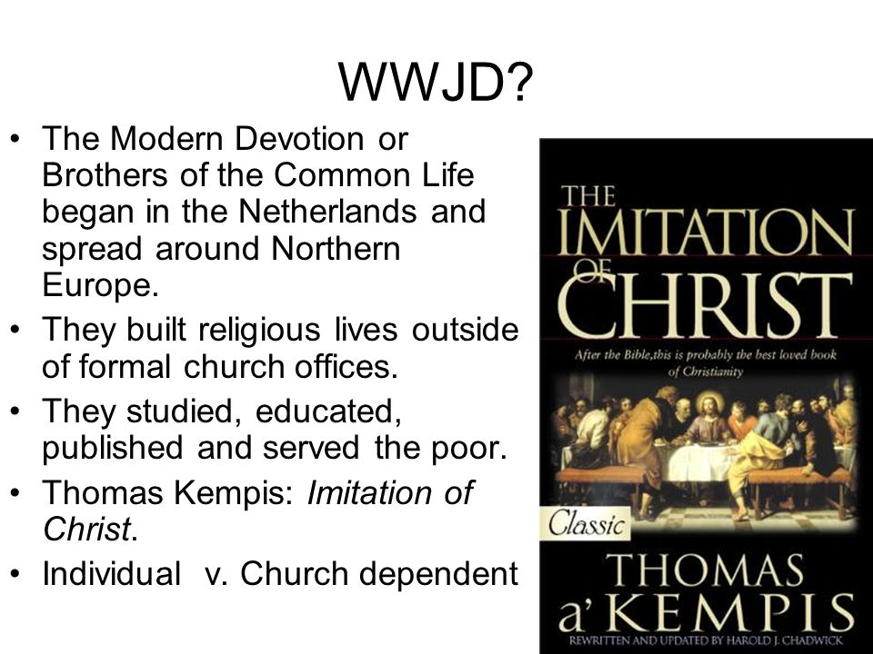 WWJD The Modern Devotion or Brothers of the Common Life began in the Netherlands and spread around Northern Europe.