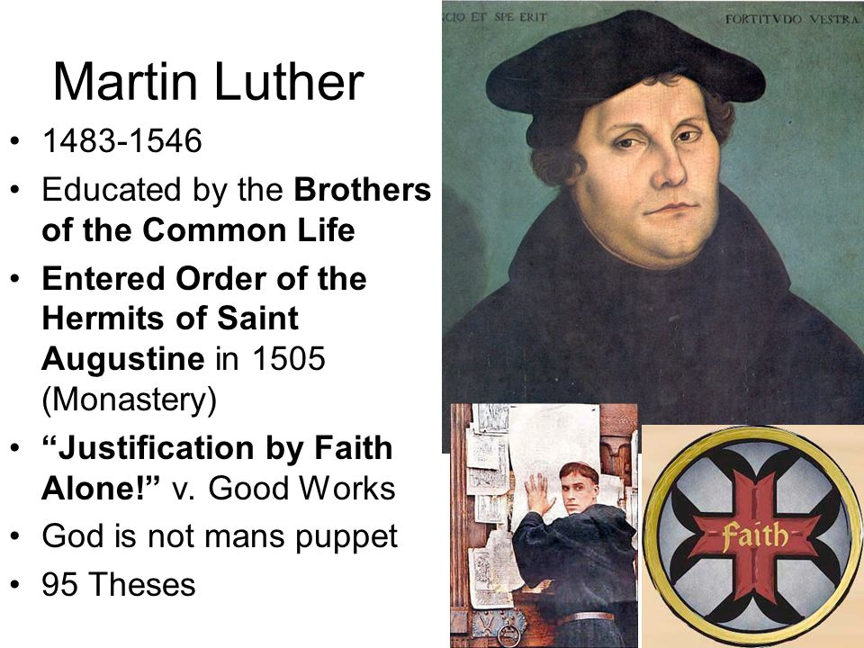 Martin Luther 1483-1546 Educated by the Brothers of the Common Life