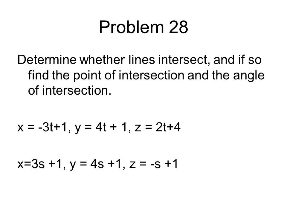 Problem 28 Determine whether lines intersect, and if so find the point of intersection and the angle of intersection.