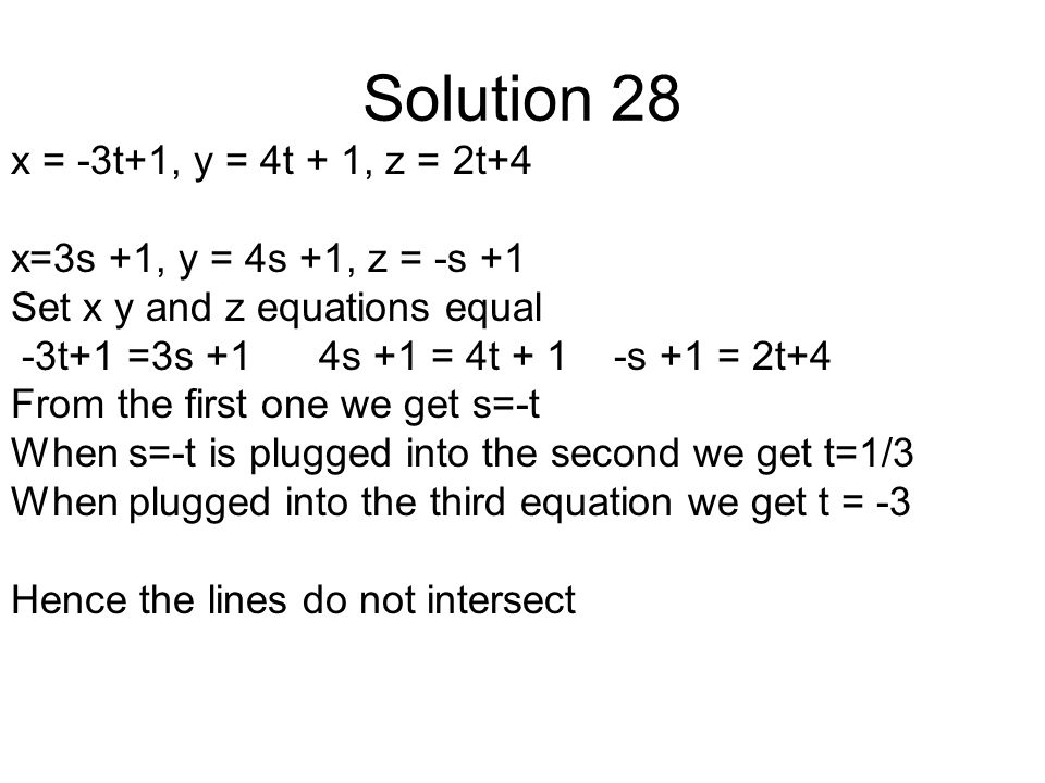 Solution 28 x = -3t+1, y = 4t + 1, z = 2t+4