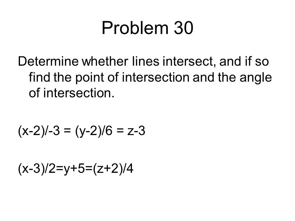Problem 30 Determine whether lines intersect, and if so find the point of intersection and the angle of intersection.