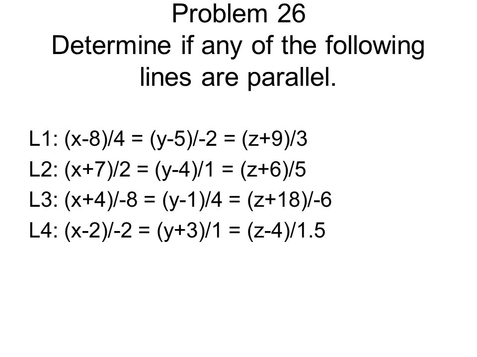 Problem 26 Determine if any of the following lines are parallel.