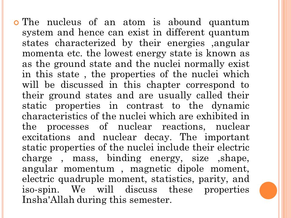 The nucleus of an atom is abound quantum system and hence can exist in different quantum states characterized by their energies ,angular momenta etc.