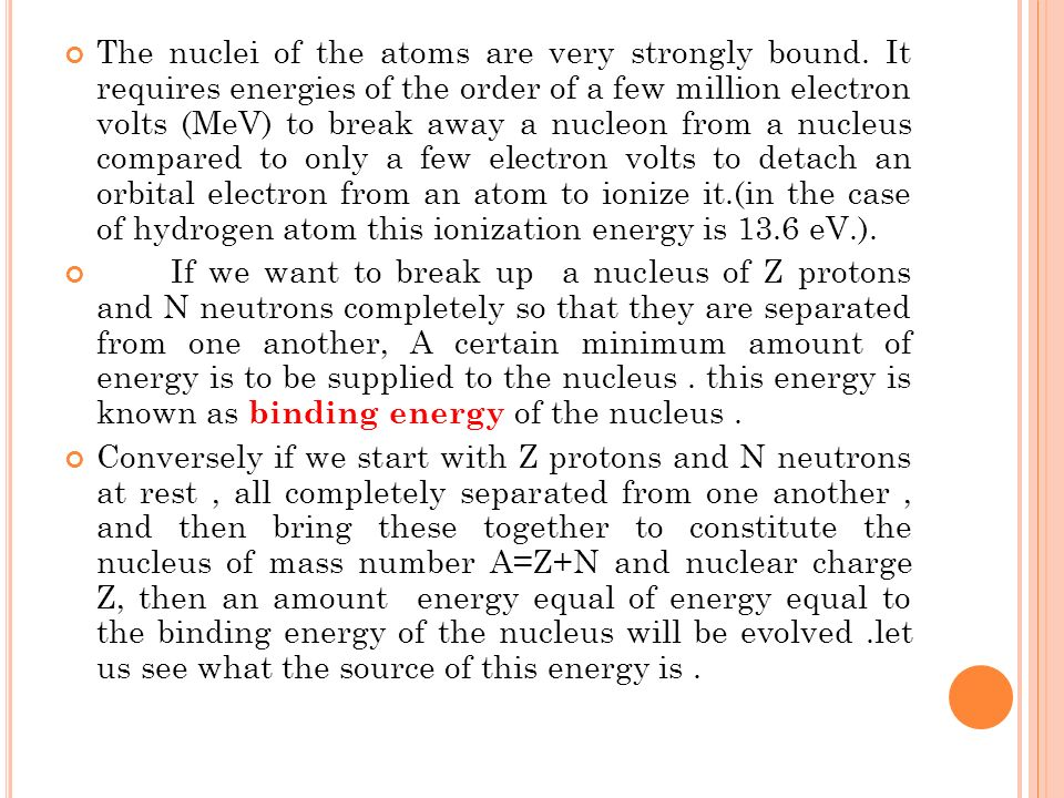 The nuclei of the atoms are very strongly bound
