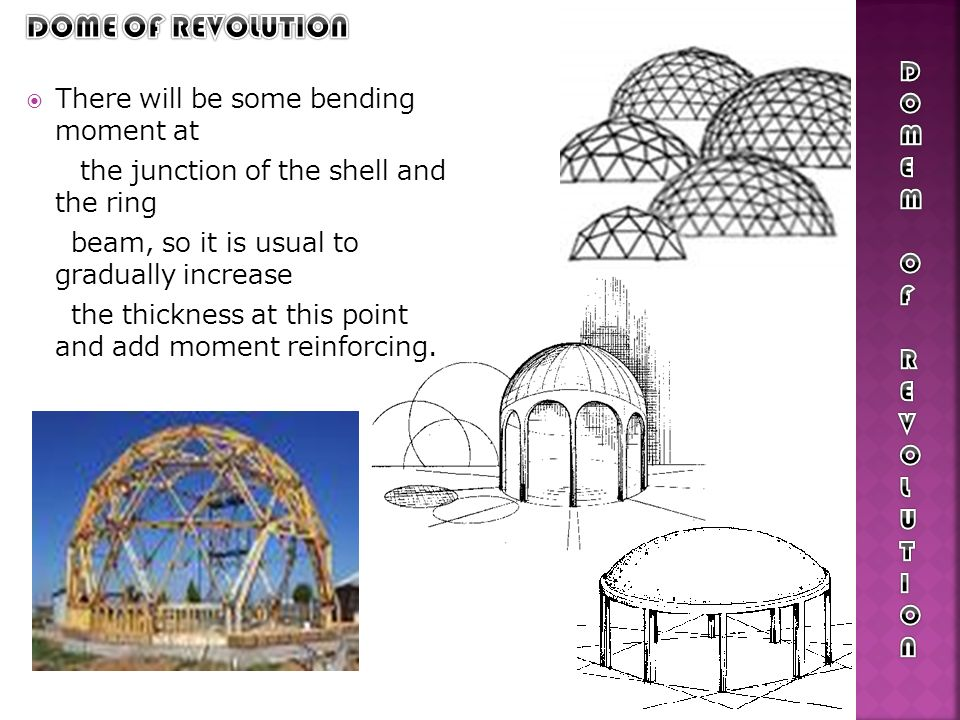 DOME OF REVOLUTION DOME There will be some bending moment at