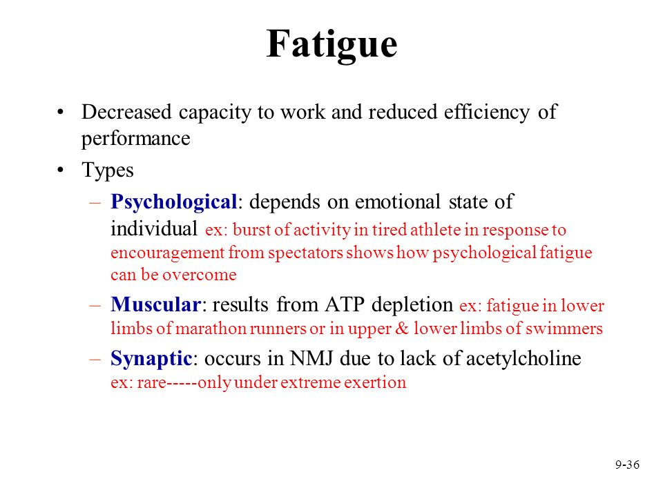 Fatigue Decreased capacity to work and reduced efficiency of performance. Types.