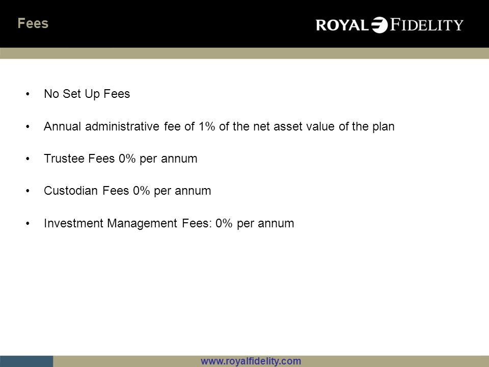 Fees No Set Up Fees. Annual administrative fee of 1% of the net asset value of the plan. Trustee Fees 0% per annum.