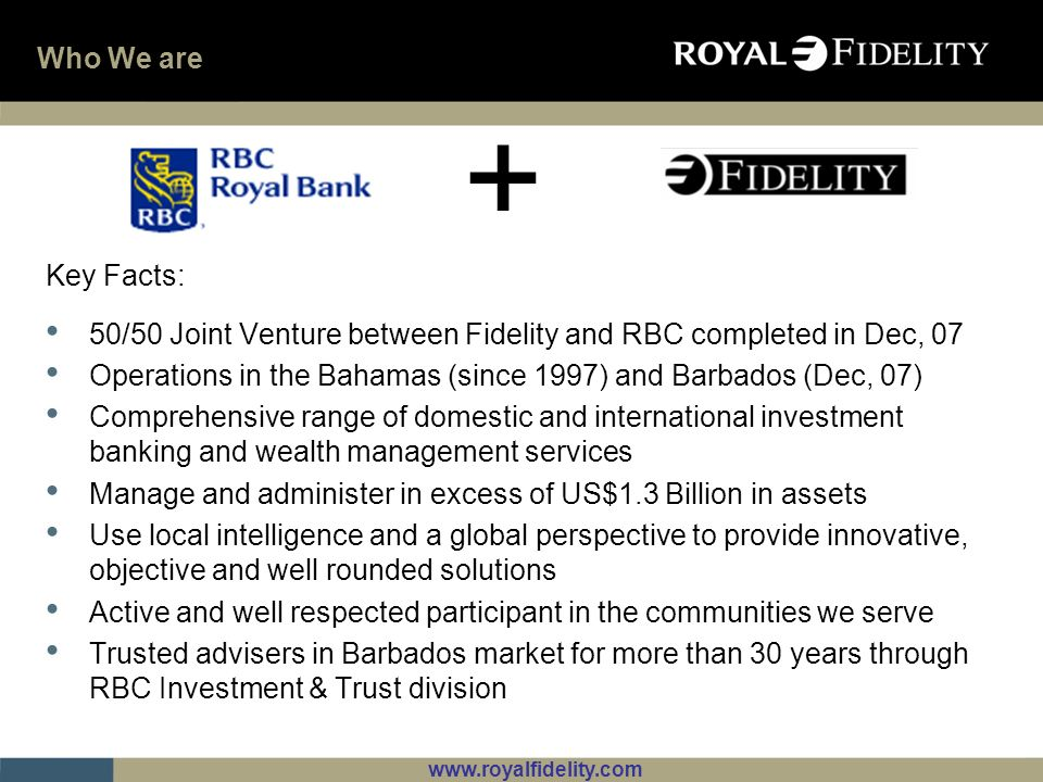Who We are + Key Facts: 50/50 Joint Venture between Fidelity and RBC completed in Dec, 07.