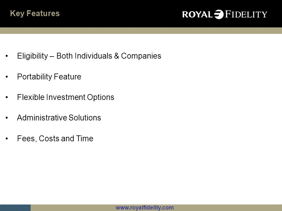 Key Features Eligibility – Both Individuals & Companies. Portability Feature. Flexible Investment Options.
