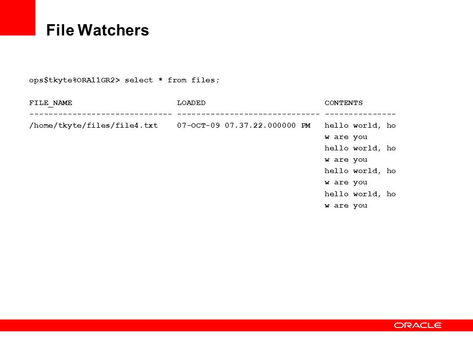 File Watchers ops$tkyte%ORA11GR2> select * from files;