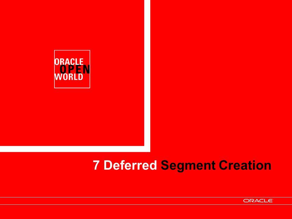 7 Deferred Segment Creation